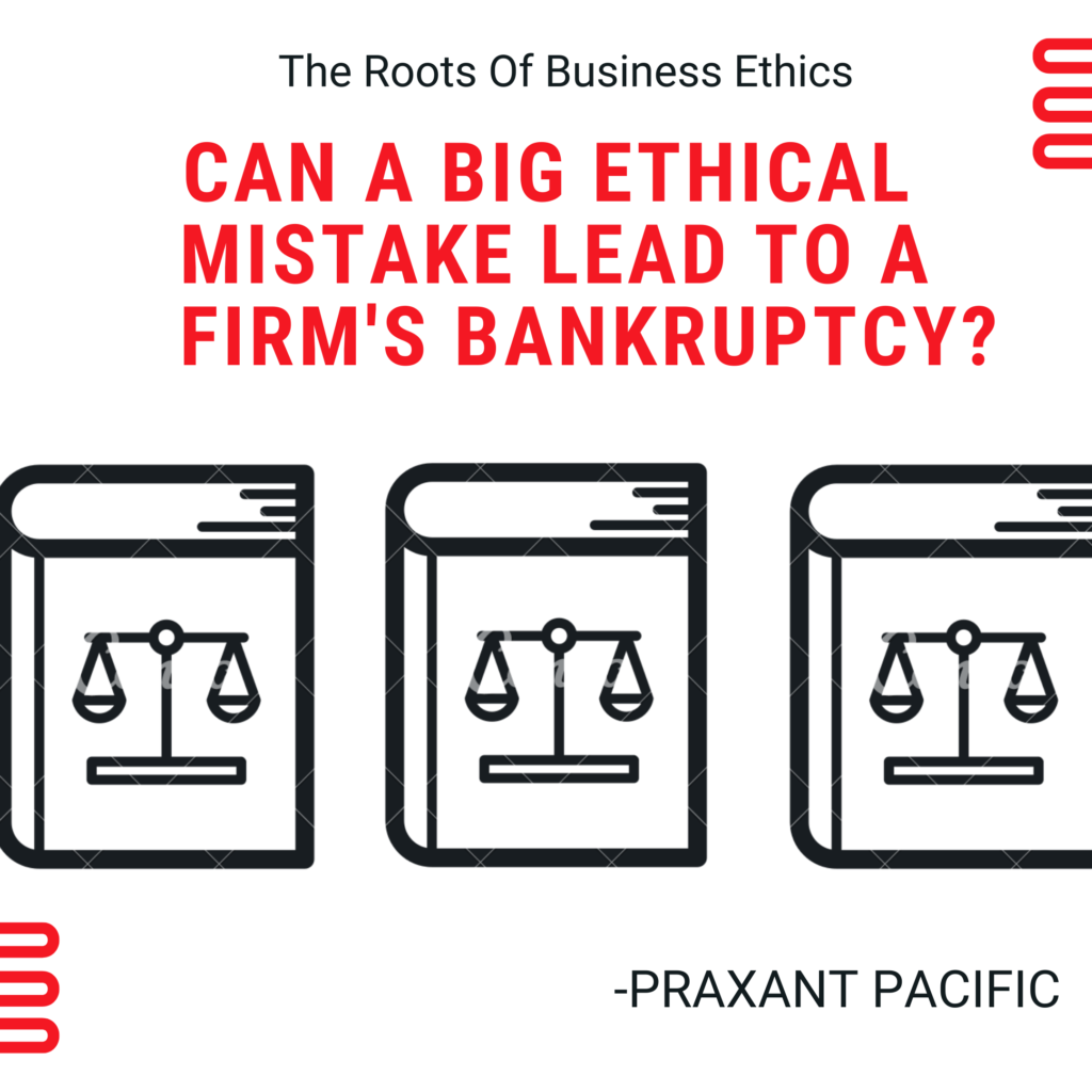 Can A Big Ethical Mistake Lead To A Firm's Bankruptcy? 2